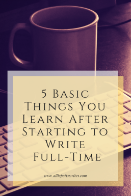 5 Basic Things You Learn After Starting to Write Full-Time - www.alliepottswrites.com