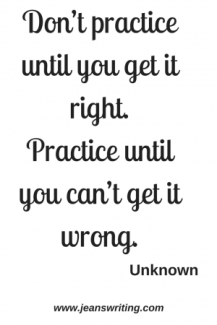 Don't practice until you get it right... Unknown at Jean's Writing