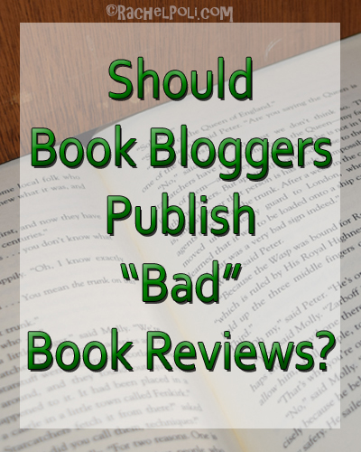 Should Book Bloggers Publish Bad Book Reviews? | Book Reviews | Book Bloggers | Reading | Books | RachelPoli.com