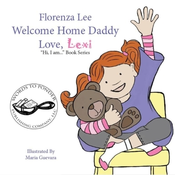 """Welcome Home Daddy Love Lexi part of the """"Hi, I am..."""" Book Series written by Florenza Lee and illustrated by Maria Guevara and published by Words to Ponder Publishing Company, LLC"""