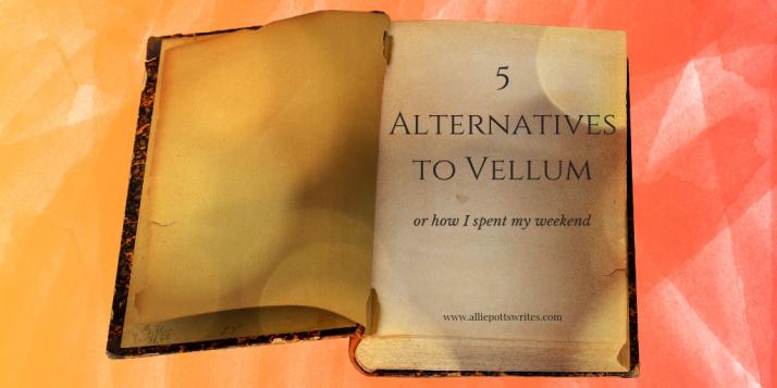 5 Alternatives to Vellum - www.alliepottswrites.com